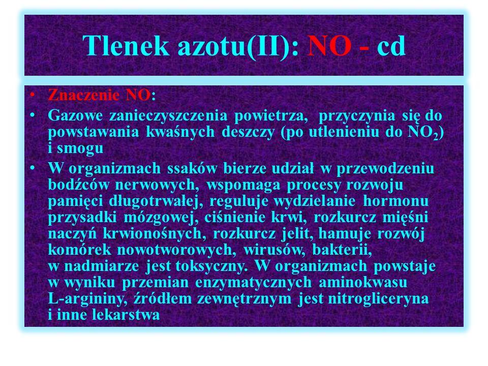 Tlenek azotu(II): NO - cd Znaczenie NO: Gazowe zanieczyszczenia powietrza, przyczynia się do powstawania kwaśnych deszczy (po utlenieniu do NO 2 ) i s