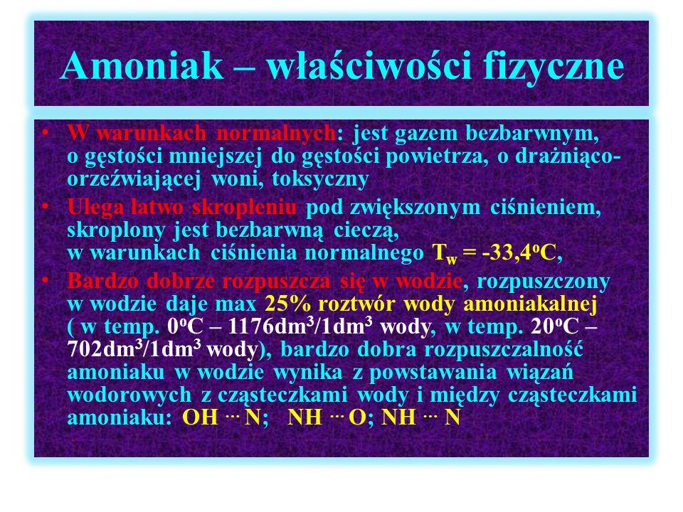 Amoniak – właściwości fizyczne W warunkach normalnych: jest gazem bezbarwnym, o gęstości mniejszej do gęstości powietrza, o drażniąco- orzeźwiającej w