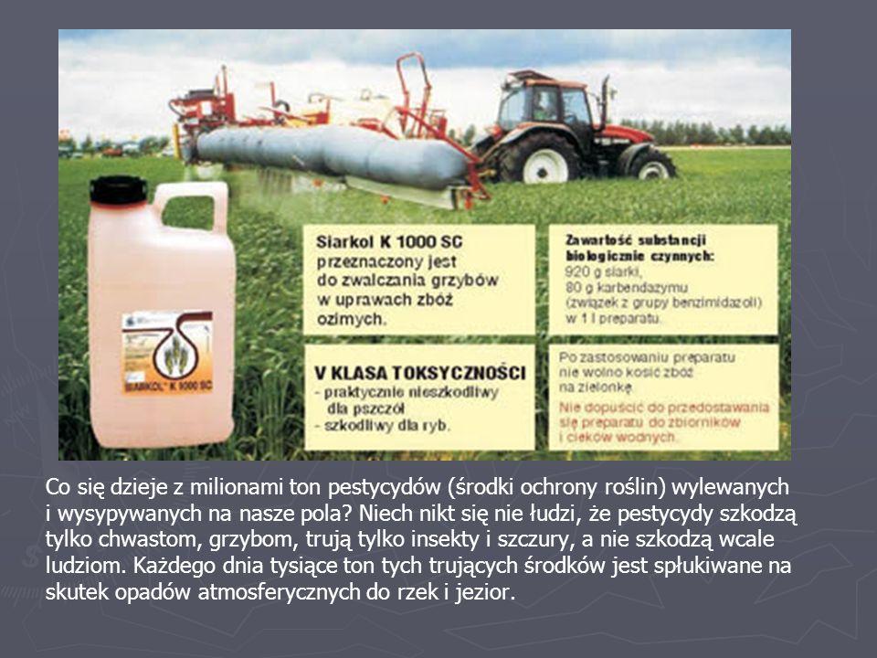 Co się dzieje z milionami ton pestycydów (środki ochrony roślin) wylewanych i wysypywanych na nasze pola? Niech nikt się nie łudzi, że pestycydy szkod