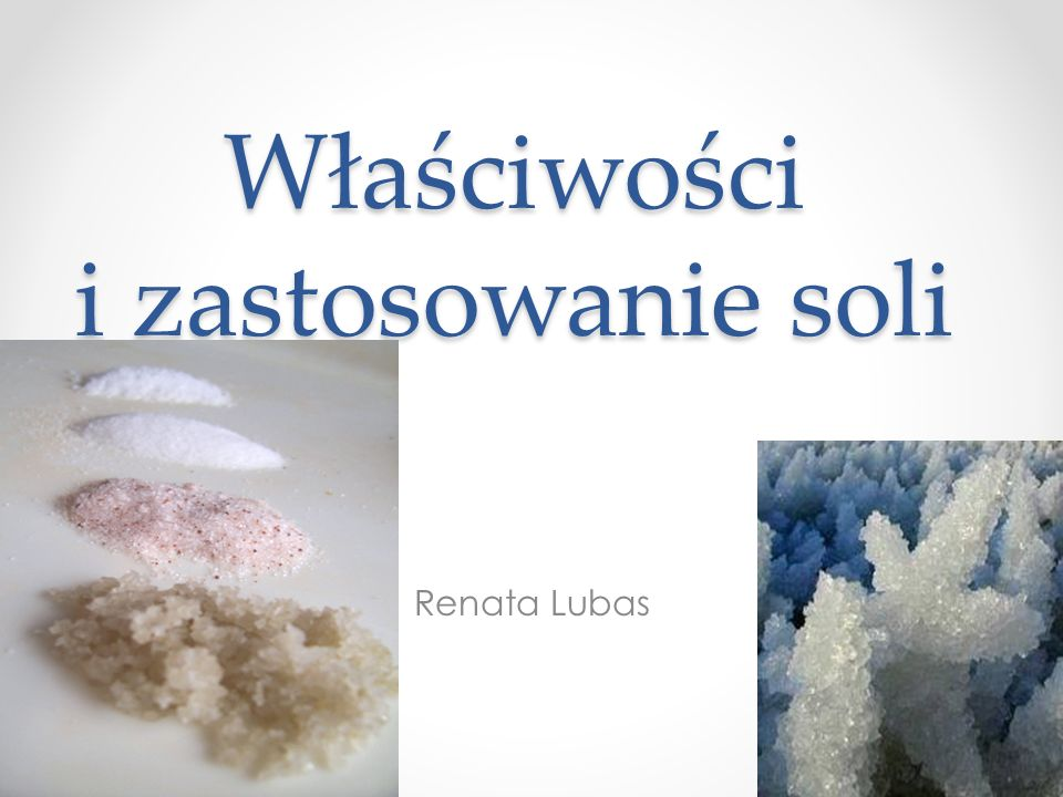 Właściwości i zastosowanie soli Renata Lubas