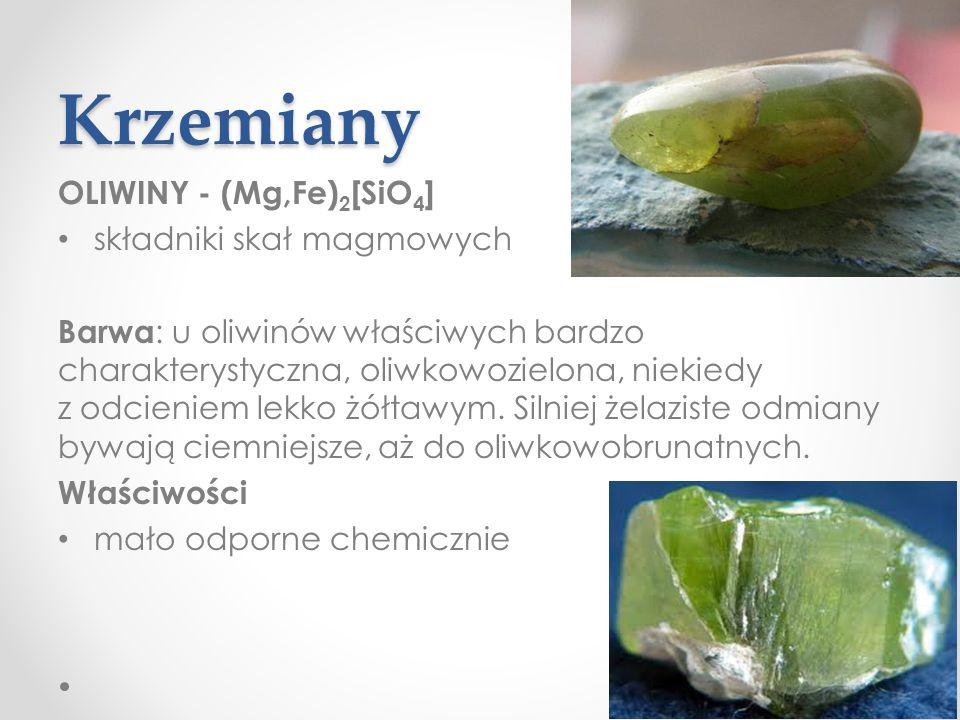 Krzemiany OLIWINY - (Mg,Fe) 2 [SiO 4 ] składniki skał magmowych Barwa : u oliwinów właściwych bardzo charakterystyczna, oliwkowozielona, niekiedy z odcieniem lekko żółtawym.