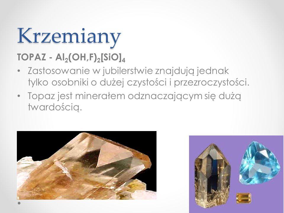 Krzemiany TOPAZ - Al 2 (OH,F) 2 [SiO] 4 Zastosowanie w jubilerstwie znajdują jednak tylko osobniki o dużej czystości i przezroczystości.