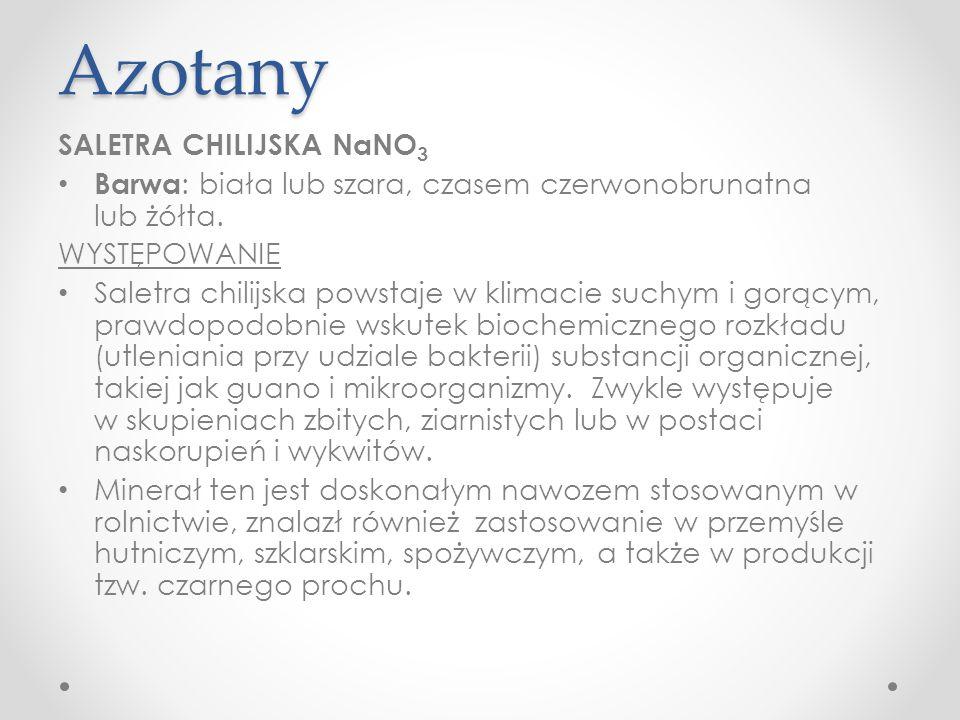 Azotany SALETRA CHILIJSKA NaNO 3 Barwa : biała lub szara, czasem czerwonobrunatna lub żółta.