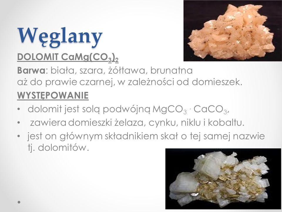 Węglany DOLOMIT CaMg(CO 3 ) 2 Barwa : biała, szara, żółtawa, brunatna aż do prawie czarnej, w zależności od domieszek.