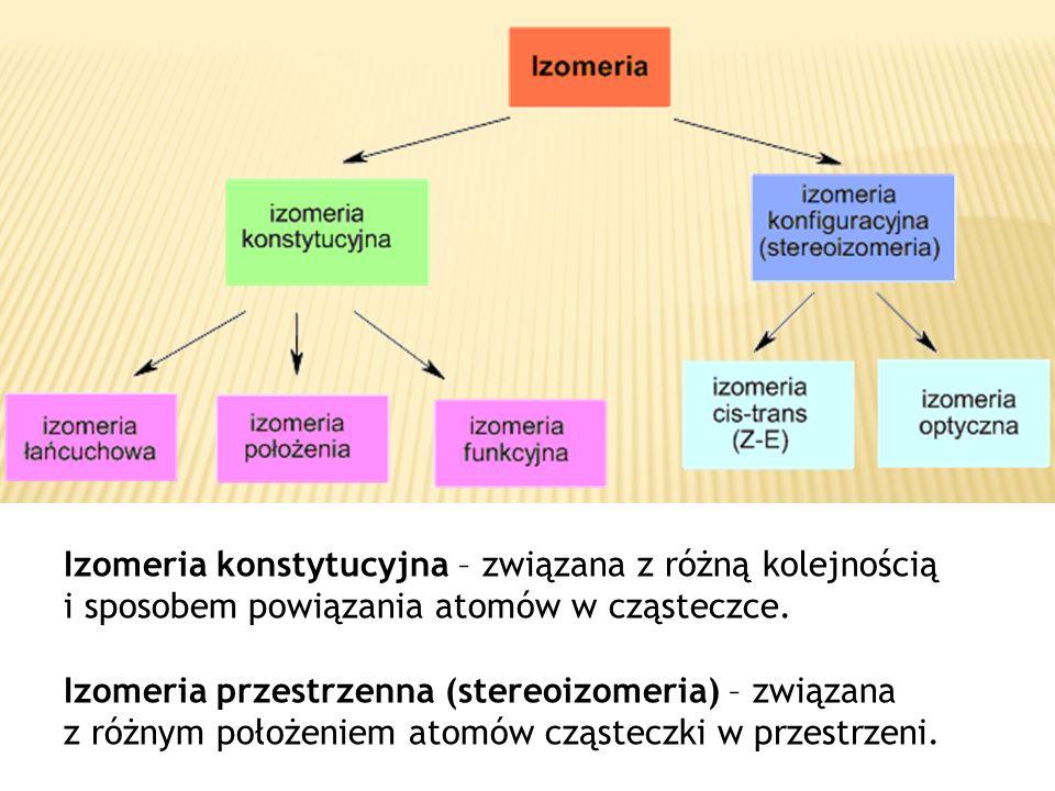 Izomeria konstytucyjna – związana z różną kolejnością i sposobem powiązania atomów w cząsteczce.