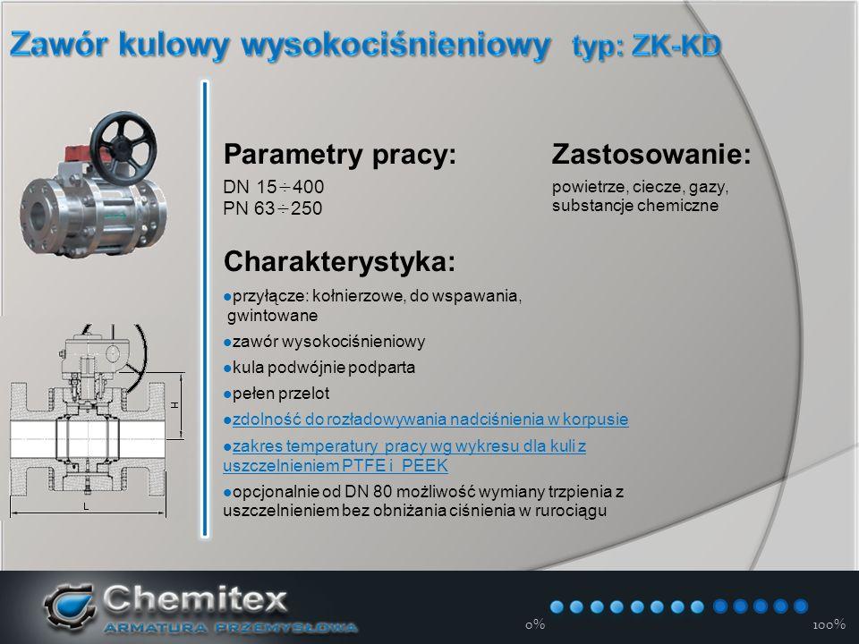 12-3-17 Parametry pracy: DN 15÷400 PN 63÷250 Charakterystyka: przyłącze: kołnierzowe, do wspawania, gwintowane zawór wysokociśnieniowy kula podwójnie podparta pełen przelot zdolność do rozładowywania nadciśnienia w korpusie zakres temperatury pracy wg wykresu dla kuli z uszczelnieniem PTFE i PEEK zakres temperatury pracy wg wykresu dla kuli z uszczelnieniem PTFE i PEEK opcjonalnie od DN 80 możliwość wymiany trzpienia z uszczelnieniem bez obniżania ciśnienia w rurociągu Zastosowanie: powietrze, ciecze, gazy, substancje chemiczne 0%100%