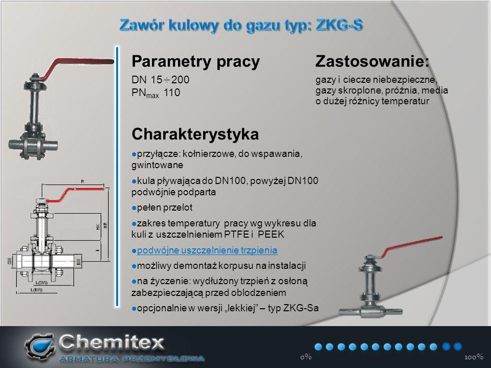 """12-3-17 0%100% Parametry pracy DN 15÷200 PN max 110 Charakterystyka przyłącze: kołnierzowe, do wspawania, gwintowane kula pływająca do DN100, powyżej DN100 podwójnie podparta pełen przelot zakres temperatury pracy wg wykresu dla kuli z uszczelnieniem PTFE i PEEK podwójne uszczelnienie trzpienia możliwy demontaż korpusu na instalacji na życzenie: wydłużony trzpień z osłoną zabezpieczającą przed oblodzeniem opcjonalnie w wersji """"lekkiej – typ ZKG-Sa Zastosowanie: gazy i ciecze niebezpieczne, gazy skroplone, próżnia, media o dużej różnicy temperatur"""