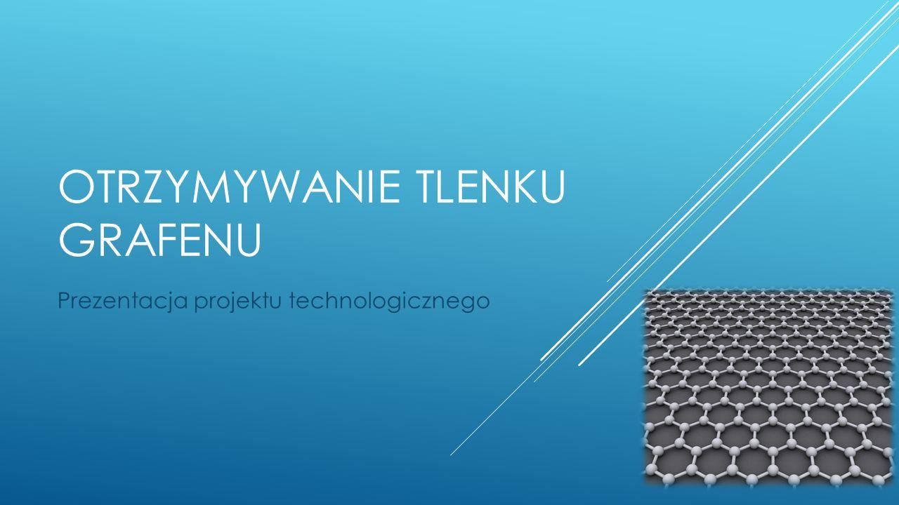 OTRZYMYWANIE TLENKU GRAFENU Prezentacja projektu technologicznego
