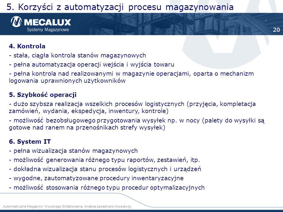 4. Kontrola - stała, ciągła kontrola stanów magazynowych - pełna automatyzacja operacji wejścia i wyjścia towaru - pełna kontrola nad realizowanymi w