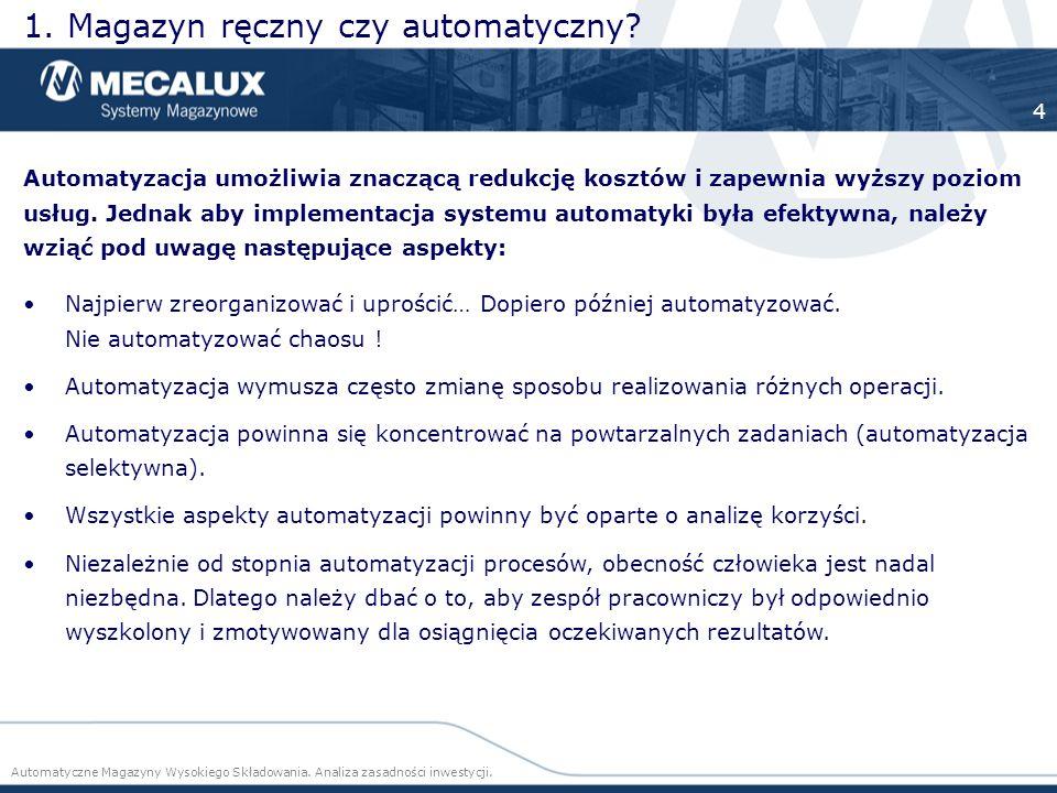 Automatyzacja umożliwia znaczącą redukcję kosztów i zapewnia wyższy poziom usług. Jednak aby implementacja systemu automatyki była efektywna, należy w