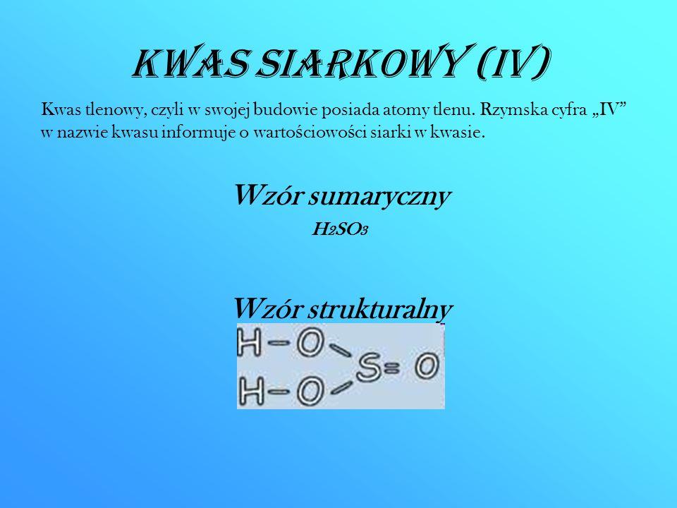 """Kwas siarkowy (IV) Kwas tlenowy, czyli w swojej budowie posiada atomy tlenu. Rzymska cyfra """"IV"""" w nazwie kwasu informuje o warto ś ciowo ś ci siarki w"""