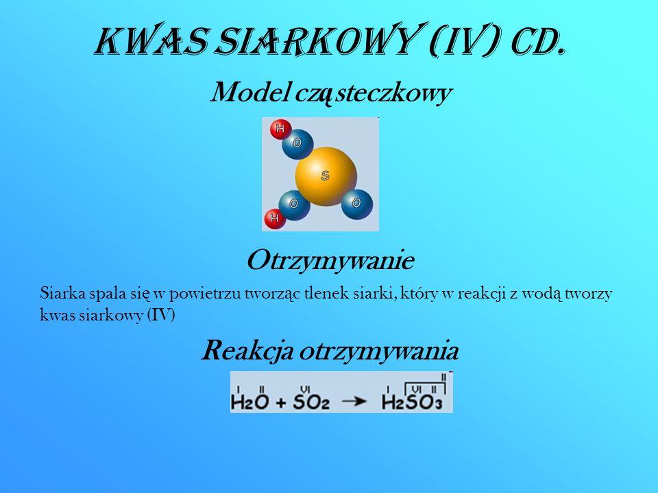 Kwas siarkowy (IV) CD. Model cz ą steczkowy Otrzymywanie Siarka spala si ę w powietrzu tworz ą c tlenek siarki, który w reakcji z wod ą tworzy kwas si