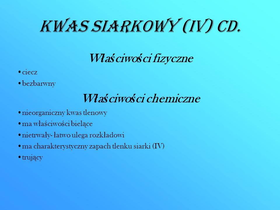 Kwas siarkowy (IV) CD. W ł a ś ciwo ś ci fizyczne ciecz bezbarwny W ł a ś ciwo ś ci chemiczne nieorganiczny kwas tlenowy ma w ł a ś ciwo ś ci biel ą c
