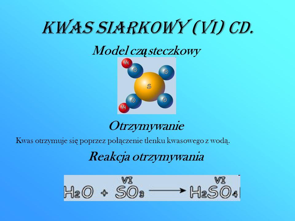 Kwas siarkowy (VI) CD. Model cz ą steczkowy Otrzymywanie Kwas otrzymuje si ę poprzez po łą czenie tlenku kwasowego z wod ą. Reakcja otrzymywania