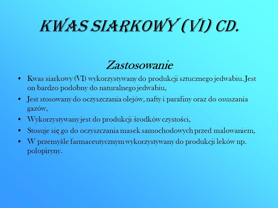 Kwas siarkowy (VI) CD. Zastosowanie Kwas siarkowy (VI) wykorzystywany do produkcji sztucznego jedwabiu. Jest on bardzo podobny do naturalnego jedwabiu