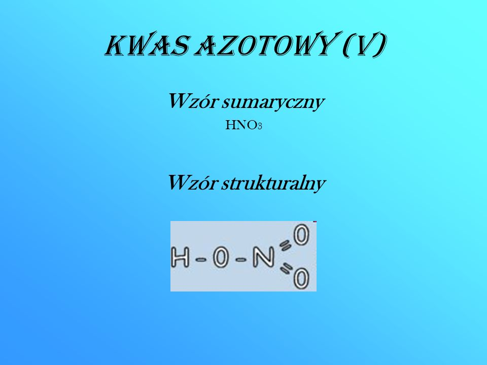 Kwas azotowy (V) Wzór sumaryczny HNO 3 Wzór strukturalny