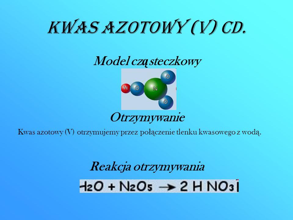 Kwas azotowy (V) CD. Model cz ą steczkowy Otrzymywanie Kwas azotowy (V) otrzymujemy przez po łą czenie tlenku kwasowego z wod ą. Reakcja otrzymywania