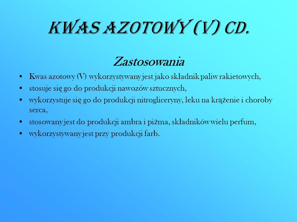 Kwas azotowy (V) CD. Zastosowania Kwas azotowy (V) wykorzystywany jest jako sk ł adnik paliw rakietowych, stosuje si ę go do produkcji nawozów sztuczn
