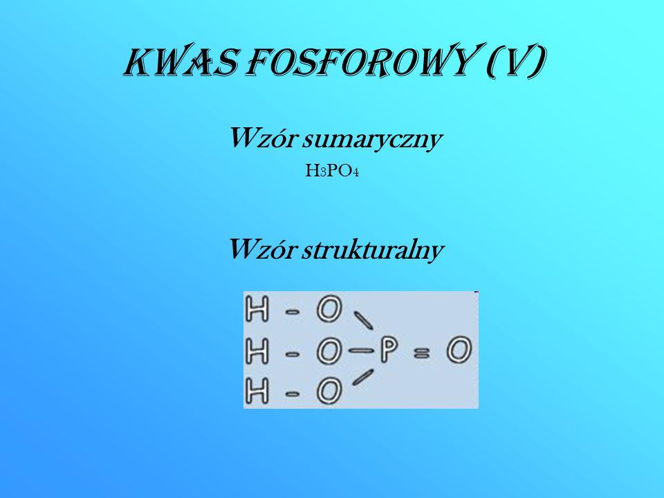 Kwas fosforowy (V) Wzór sumaryczny H 3 PO 4 Wzór strukturalny
