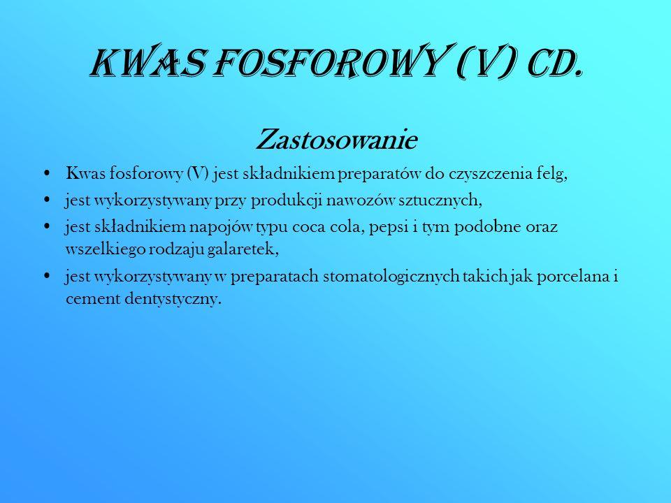 Kwas fosforowy (V) CD. Zastosowanie Kwas fosforowy (V) jest sk ł adnikiem preparatów do czyszczenia felg, jest wykorzystywany przy produkcji nawozów s