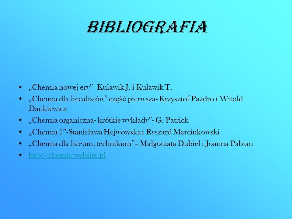 """Bibliografia """"Chemia nowej ery"""" Kulawik J. i Kulawik T. """"Chemia dla licealistów"""" cz ęść pierwsza- Krzysztof Pazdro i Witold Dankiewicz """"Chemia organic"""