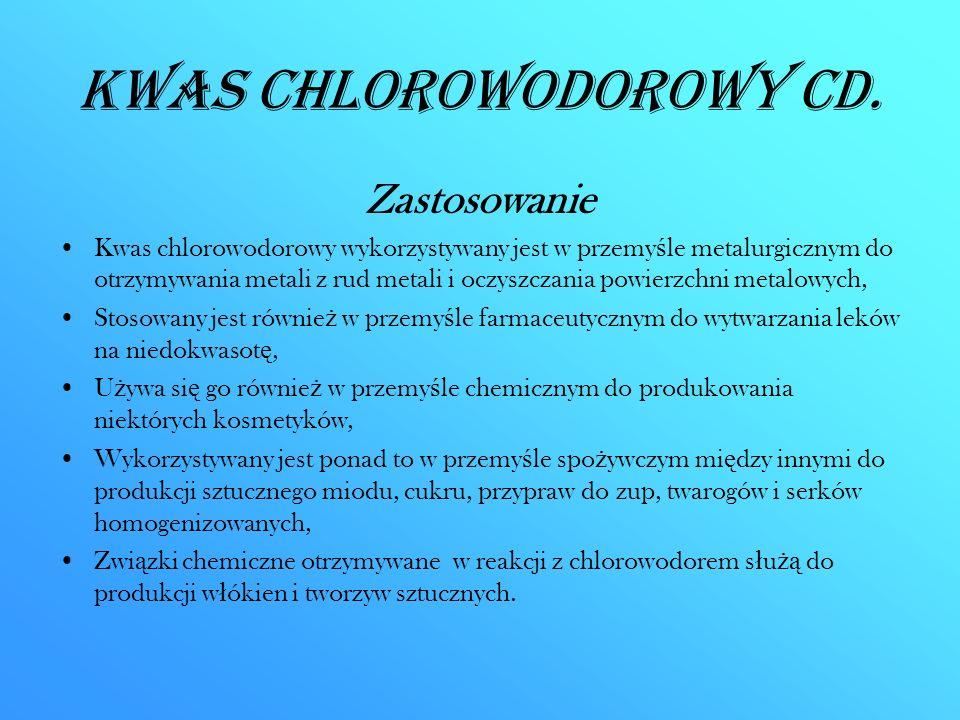 Kwas chlorowodorowy CD. Zastosowanie Kwas chlorowodorowy wykorzystywany jest w przemy ś le metalurgicznym do otrzymywania metali z rud metali i oczysz