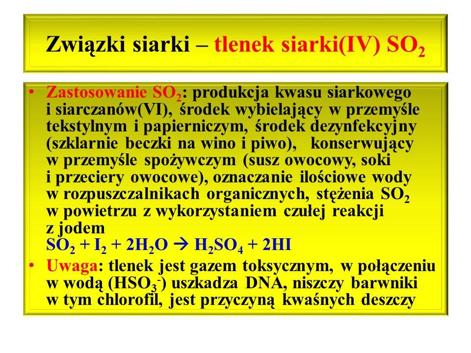 Związki siarki – tlenek siarki(IV) SO 2 Zastosowanie SO 2 : produkcja kwasu siarkowego i siarczanów(VI), środek wybielający w przemyśle tekstylnym i p