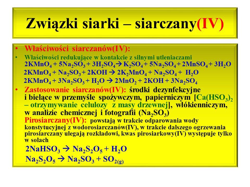 Związki siarki – siarczany(IV) Właściwości siarczanów(IV): Właściwości redukujące w kontakcie z silnymi utleniaczami 2KMnO 4 + 5Na 2 SO 3 + 3H 2 SO 4