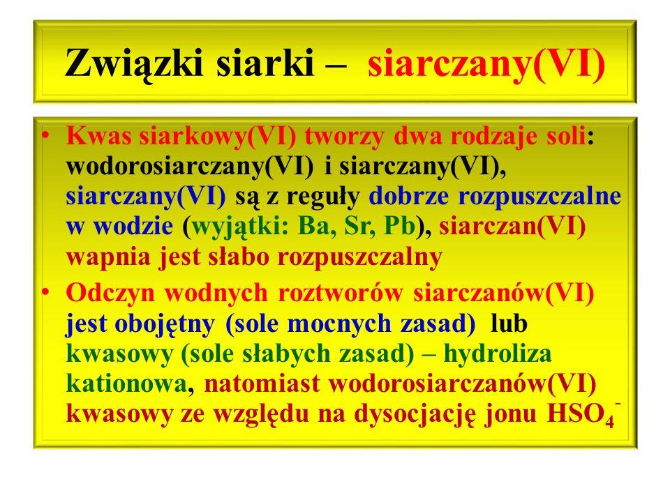 Związki siarki – siarczany(VI) Kwas siarkowy(VI) tworzy dwa rodzaje soli: wodorosiarczany(VI) i siarczany(VI), siarczany(VI) są z reguły dobrze rozpus