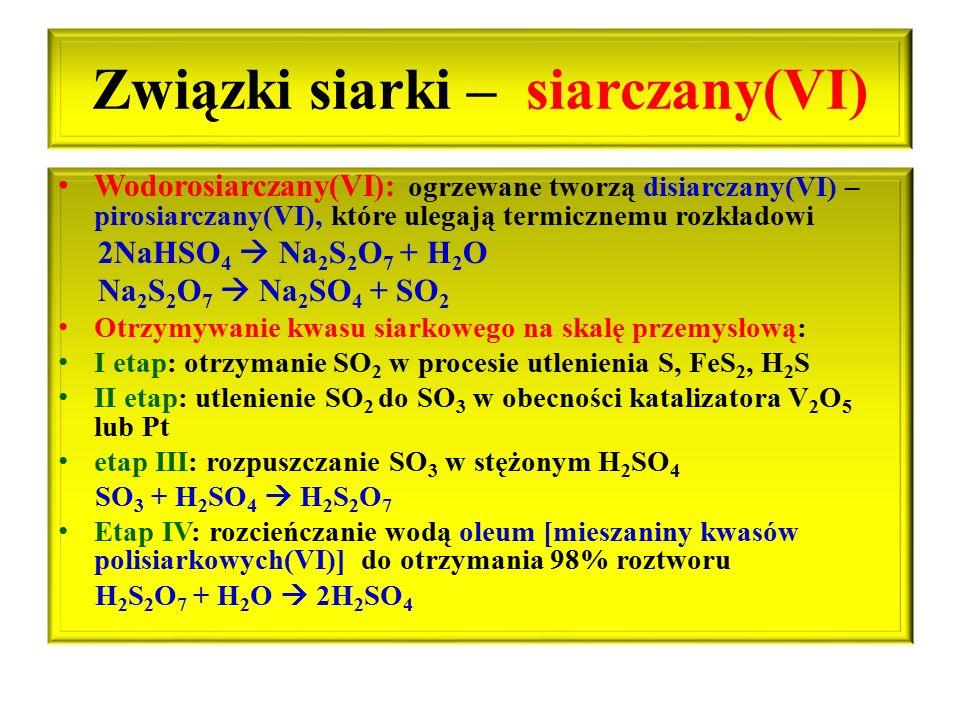 Związki siarki – siarczany(VI) Wodorosiarczany(VI): ogrzewane tworzą disiarczany(VI) – pirosiarczany(VI), które ulegają termicznemu rozkładowi 2NaHSO