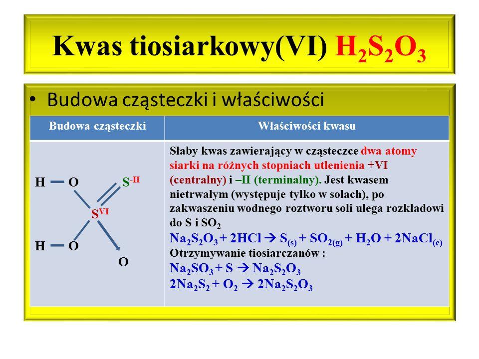 Kwas tiosiarkowy(VI) H 2 S 2 O 3 Budowa cząsteczki i właściwości Budowa cząsteczkiWłaściwości kwasu H O S -II S VI H O O Słaby kwas zawierający w cząs
