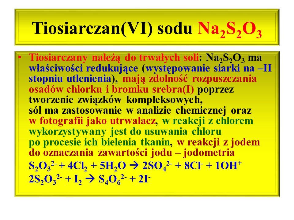 Tiosiarczan(VI) sodu Na 2 S 2 O 3 Tiosiarczany należą do trwałych soli: Na 2 S 2 O 3 ma właściwości redukujące (występowanie siarki na –II stopniu utl