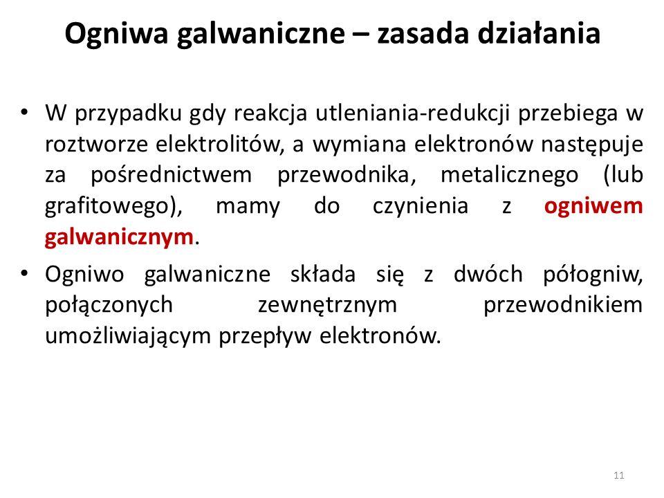 Ogniwa galwaniczne – zasada działania W przypadku gdy reakcja utleniania-redukcji przebiega w roztworze elektrolitów, a wymiana elektronów następuje za pośrednictwem przewodnika, metalicznego (lub grafitowego), mamy do czynienia z ogniwem galwanicznym.