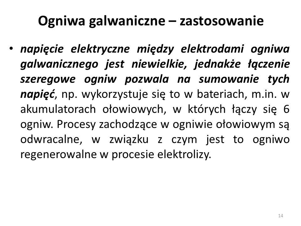 napięcie elektryczne między elektrodami ogniwa galwanicznego jest niewielkie, jednakże łączenie szeregowe ogniw pozwala na sumowanie tych napięć, np.