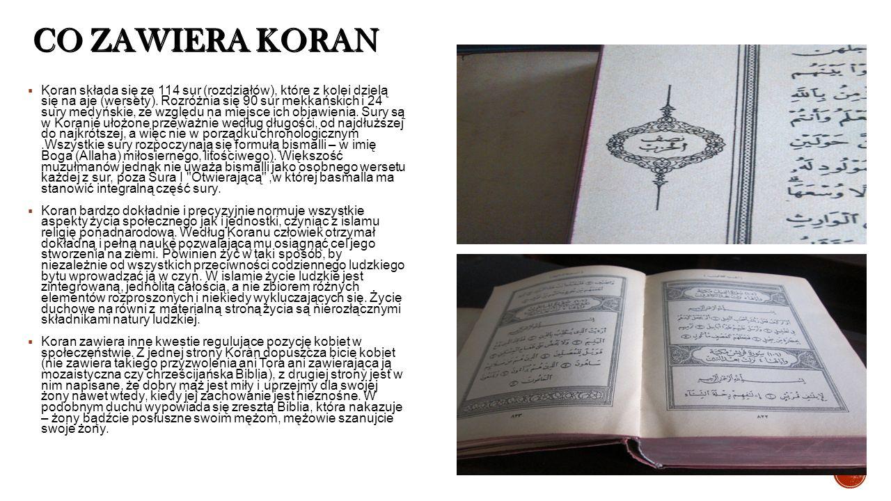 CO ZAWIERA KORAN  Koran składa się ze 114 sur (rozdziałów), które z kolei dzielą się na aje (wersety). Rozróżnia się 90 sur mekkańskich i 24 sury med