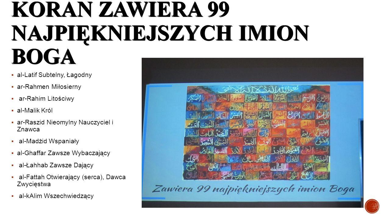 KORAN ZAWIERA 99 NAJPIĘKNIEJSZYCH IMION BOGA  al-Latif Subtelny, Łagodny  ar-Rahmen Miłosierny  ar-Rahim Litościwy  al-Malik Król  ar-Raszid Nieo