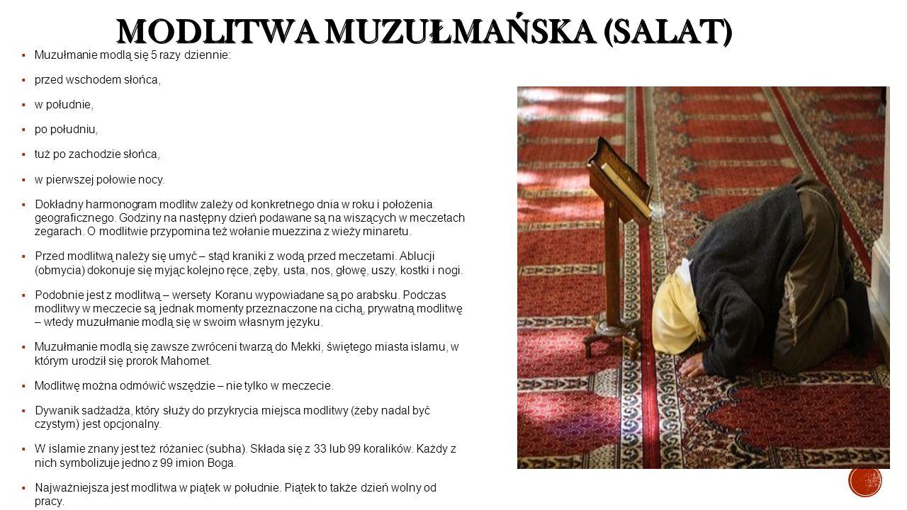 MODLITWA MUZU Ł MA Ń SKA (SALAT)  Muzułmanie modlą się 5 razy dziennie:  przed wschodem słońca,  w południe,  po południu,  tuż po zachodzie słoń