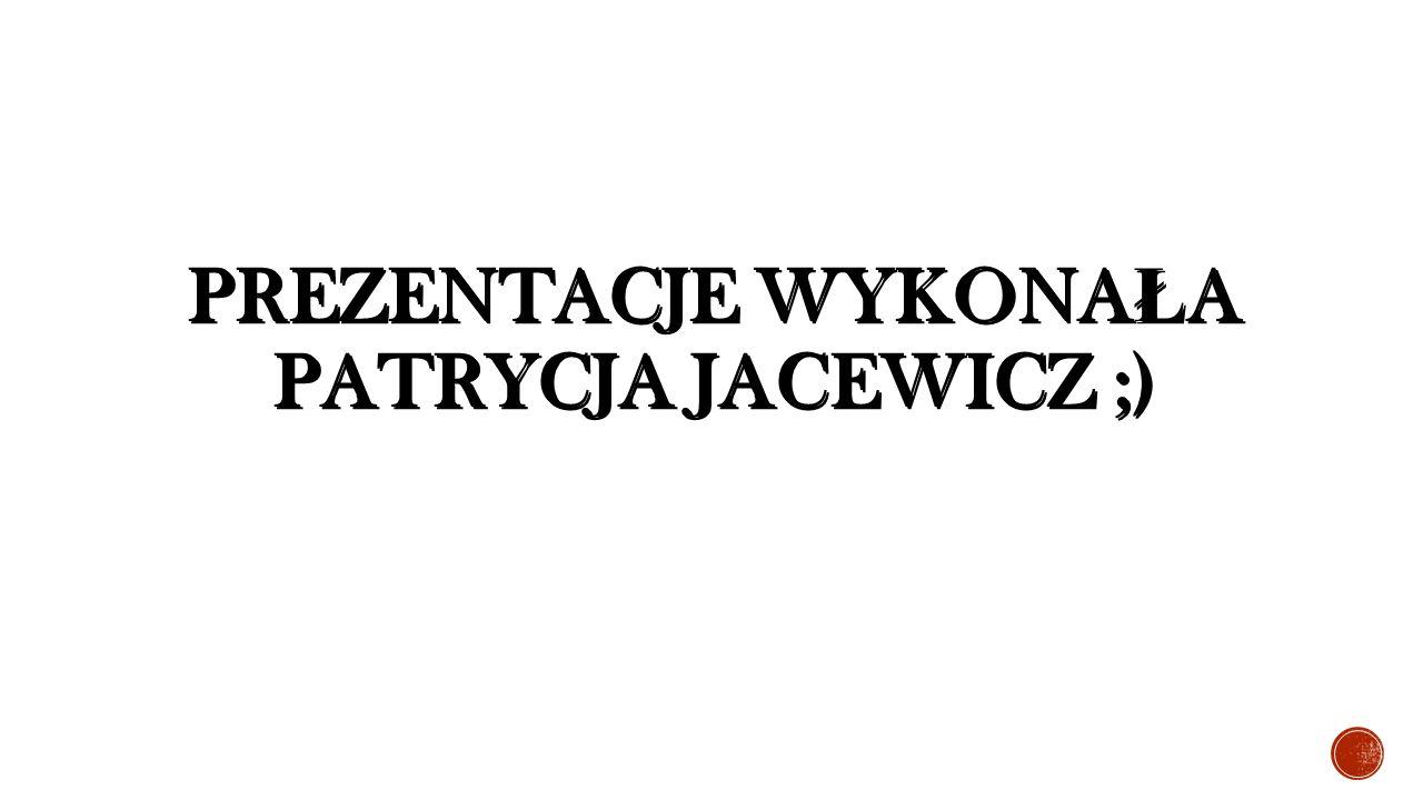 PREZENTACJE WYKONA Ł A PATRYCJA JACEWICZ ;)