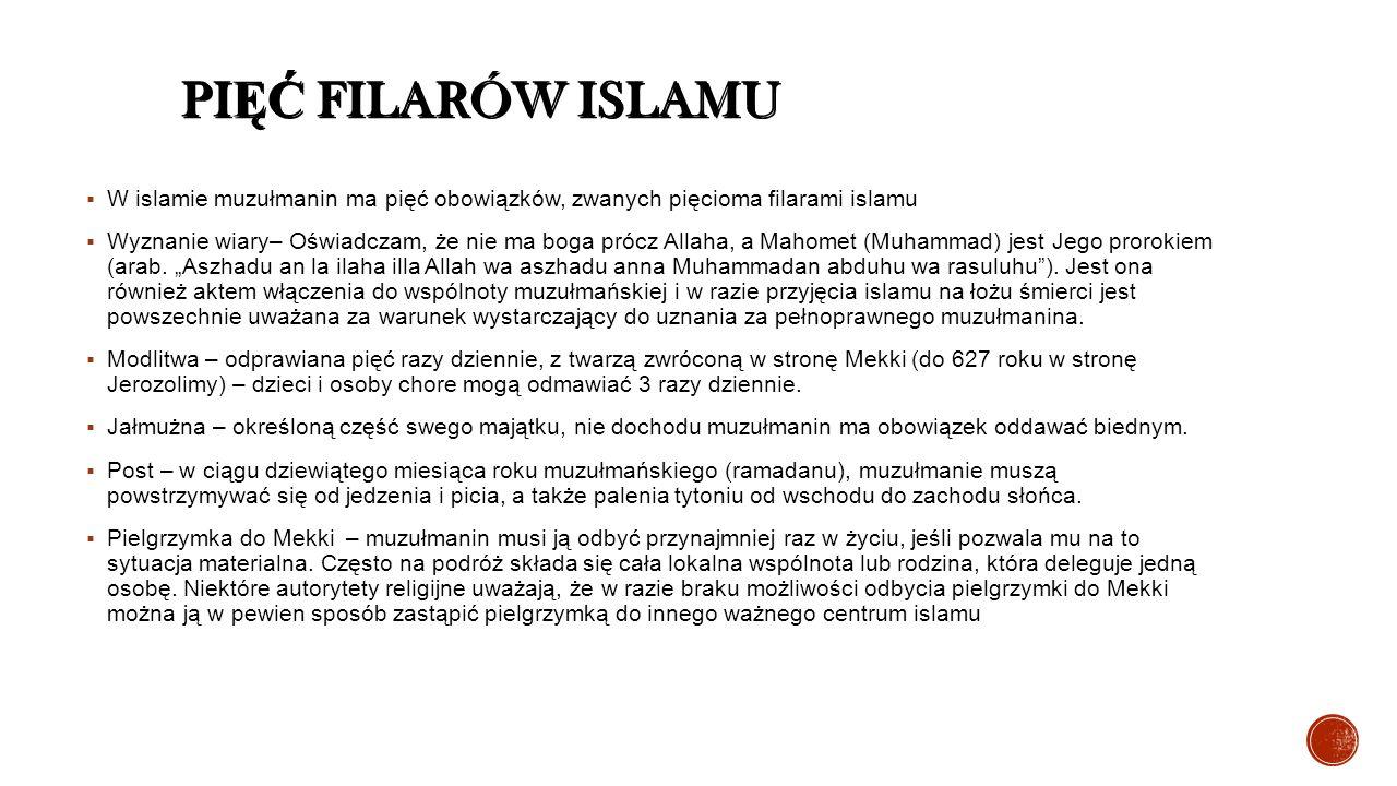 PI ĘĆ FILARÓW ISLAMU  W islamie muzułmanin ma pięć obowiązków, zwanych pięcioma filarami islamu  Wyznanie wiary– Oświadczam, że nie ma boga prócz Allaha, a Mahomet (Muhammad) jest Jego prorokiem (arab.