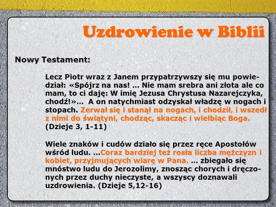 Uzdrowienie w Biblii Nowy Testament: Wiele znaków i cudów działo się przez ręce Apostołów wśród ludu. …Coraz bardziej też rosła liczba mężczyzn i kobi