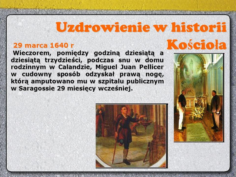 29 marca 1640 r 29 marca 1640 r Wieczorem, pomiędzy godziną dziesiątą a dziesiątą trzydzieści, podczas snu w domu rodzinnym w Calandzie, Miguel Juan Pellicer w cudowny sposób odzyskał prawą nogę, którą amputowano mu w szpitalu publicznym w Saragossie 29 miesięcy wcześniej.