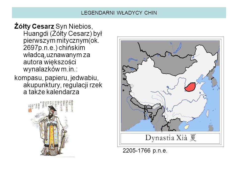 LEGENDARNI WŁADYCY CHIN Żółty Cesarz Syn Niebios, Huangdi (Żółty Cesarz) był pierwszym mitycznym(ok.