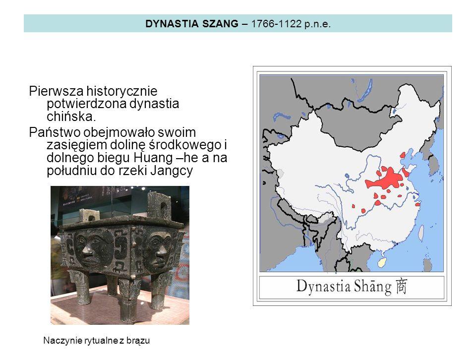 DYNASTIA SZANG – 1766-1122 p.n.e. Pierwsza historycznie potwierdzona dynastia chińska.