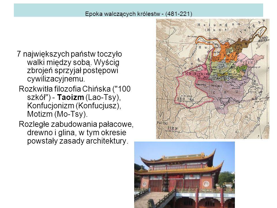 Epoka walczących królestw - (481-221) 7 największych państw toczyło walki między sobą.