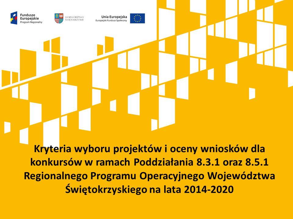 Kryteria wyboru projektów i oceny wniosków dla konkursów w ramach Poddziałania 8.3.1 oraz 8.5.1 Regionalnego Programu Operacyjnego Województwa Świętokrzyskiego na lata 2014-2020