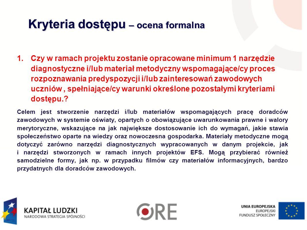 Kryteria dostępu – ocena formalna 1.Czy w ramach projektu zostanie opracowane minimum 1 narzędzie diagnostyczne i/lub materiał metodyczny wspomagające
