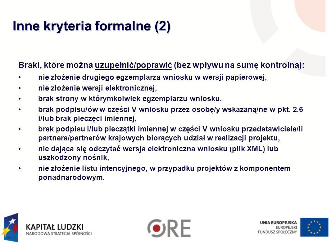 Inne kryteria formalne (2) Braki, które można uzupełnić/poprawić (bez wpływu na sumę kontrolną): nie złożenie drugiego egzemplarza wniosku w wersji pa