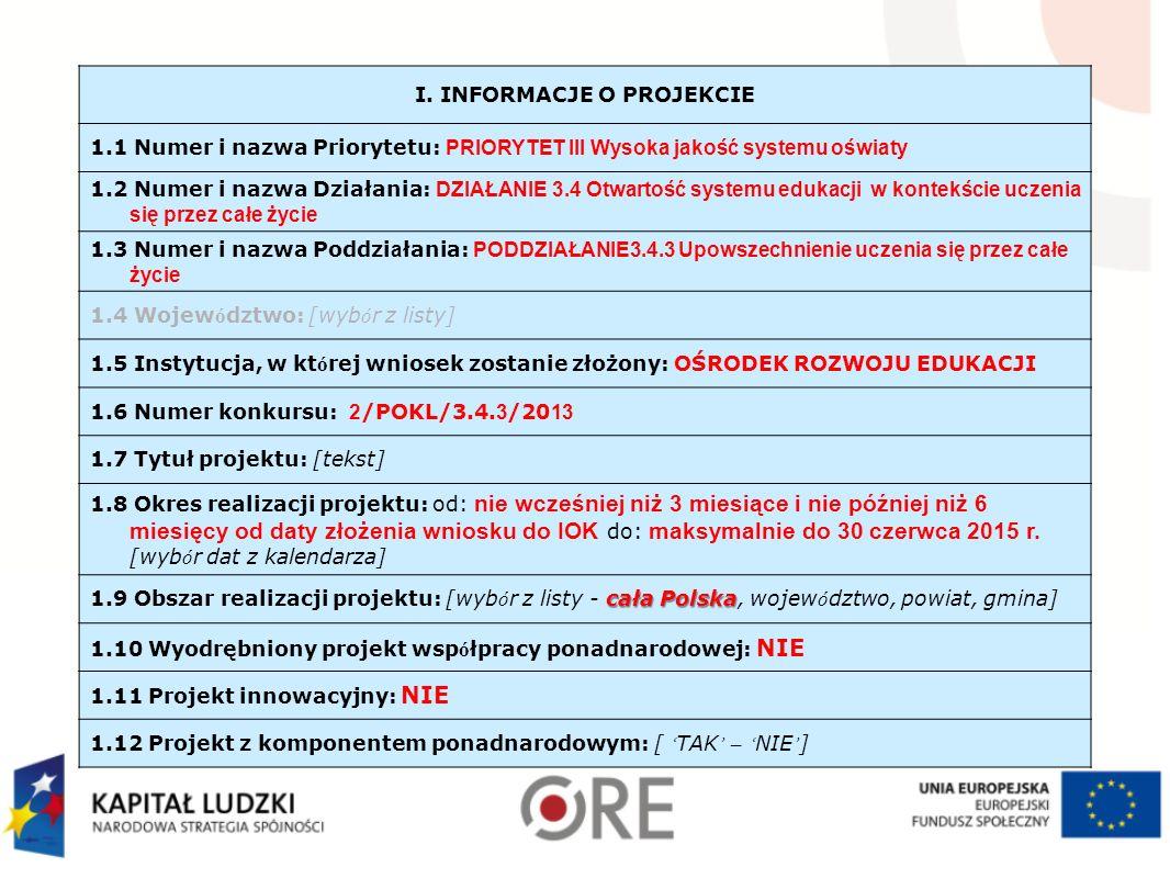 I. INFORMACJE O PROJEKCIE 1.1 Numer i nazwa Priorytetu: PRIORYTET III Wysoka jakość systemu oświaty 1.2 Numer i nazwa Działania: DZIAŁANIE 3.4 Otwarto