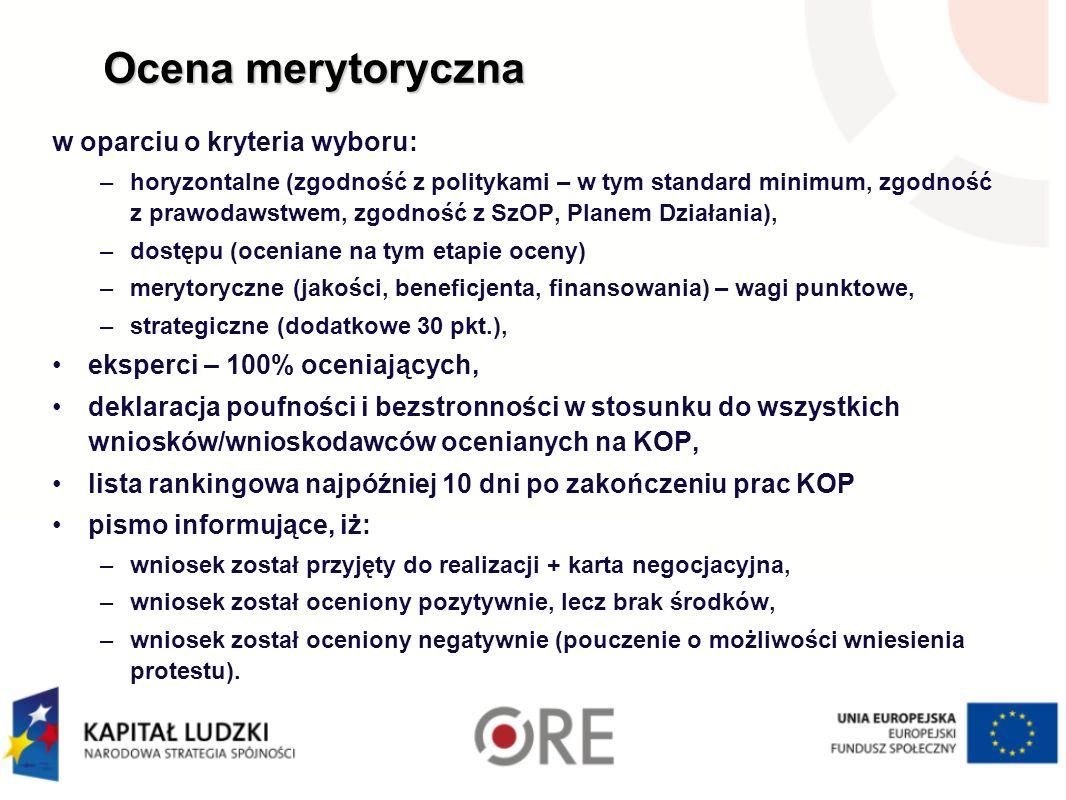 Ocena merytoryczna w oparciu o kryteria wyboru: –horyzontalne (zgodność z politykami – w tym standard minimum, zgodność z prawodawstwem, zgodność z SzOP, Planem Działania), –dostępu (oceniane na tym etapie oceny) –merytoryczne (jakości, beneficjenta, finansowania) – wagi punktowe, –strategiczne (dodatkowe 30 pkt.), eksperci – 100% oceniających, deklaracja poufności i bezstronności w stosunku do wszystkich wniosków/wnioskodawców ocenianych na KOP, lista rankingowa najpóźniej 10 dni po zakończeniu prac KOP pismo informujące, iż: –wniosek został przyjęty do realizacji + karta negocjacyjna, –wniosek został oceniony pozytywnie, lecz brak środków, –wniosek został oceniony negatywnie (pouczenie o możliwości wniesienia protestu).