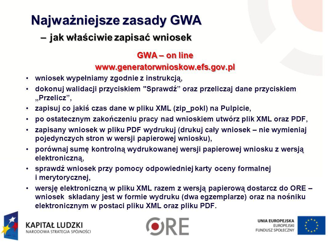 Najważniejsze zasady GWA – jak właściwie zapisać wniosek GWA – on line www.generatorwnioskow.efs.gov.pl wniosek wypełniamy zgodnie z instrukcją, dokon